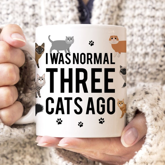 Coffee Mug I Was Normal Three Cats Ago Mug Funny Cat Lover Ceramic Cup Microwave and Dishwasher Safe Coating Made in the USA