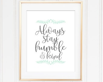 Stay Humble Print, Stay Humble and Kind, Always Stay Humble, Humble and Kind Wall Art, Typography Print, Humble Poster, Kind Poster