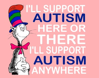 Custom T-Shirt: Cat in the Hat-I'll support Autism here or there I'll support Autism anywhere