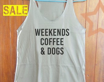 Weekends Coffee and Dogs shirt funny shirt blogger shirt tumblr quote tee women tank top funny tank sleeveless shirt grey tank size S M L
