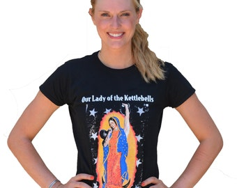 Our Lady of the Kettlebells. Shirt for strong women and the men who think they're awesome.