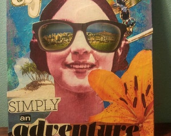 Original Mixed Media Collage Hand cut on 8x10 Canvas Panel Life is Simply an Adventure