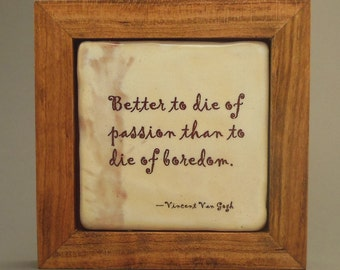 Better to Die of Passion Than to Die of Boredom--Vincent Van Gogh