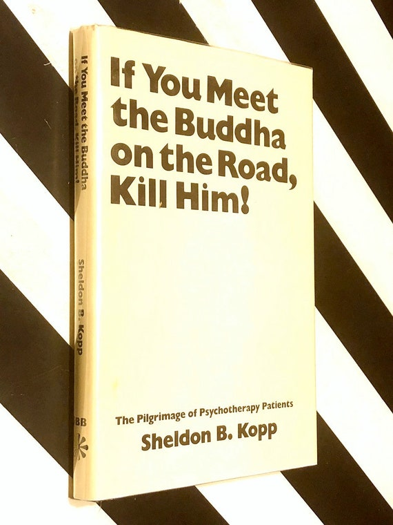 If You Meet the Buddha on the Road, Kill Him! by Sheldon Kopp (1972) first edition book
