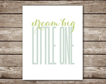 Dream Big Little One - Printable Art - You choose colors and dimensions