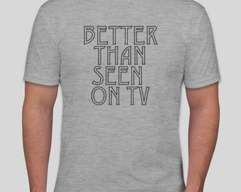 Better than seen on TV - T-shirt