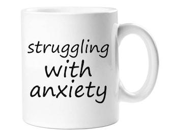 Coffee Mug - Struggling With Anxiety Coffee Mug  - WCM11OZ-A1254B