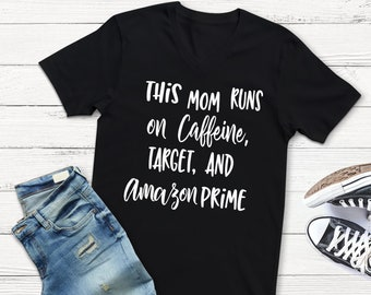 This Mom Runs on Caffeine Target and Amazon Prime Vneck T-shirt | Mom Shirt | Mother Shirt | Family Shirt | Motherhood | Caffeine
