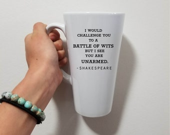 I Would Challenge You To A Battle of Wits But I See You Are Unarmed  -- Shakespeare Quote- Funny Mug- Latte Mug- Funny Gift- Quote Mug