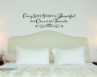 Every love story is beautiful but ours is my favorite vinyl wall design decal sticker