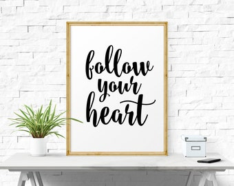 Motivational Art Print, Wall Decor, Printable Motivational Art, Inspirational Quotes, Follow Your Heart, Quote Print, Word Art, Quote Art