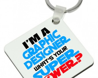I'm A GRAPHIC DESIGNER What's Your SUPERPOWER Keyring