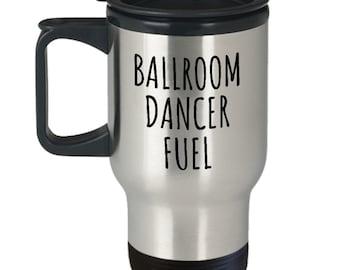 Funny Dancer Gift - Ballroom Dancing Travel Mug - Ballroom Dance - Ballroom Dancer Fuel