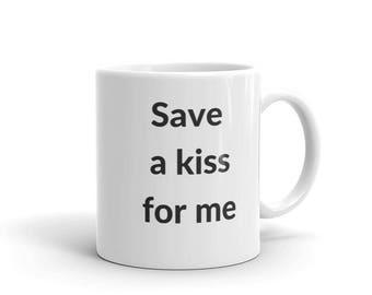 Save a Kiss for Me - Valentine, Birthday, Anniversary Gift Mug For Boyfriend, Girlfriend, Wife or Husband Mug