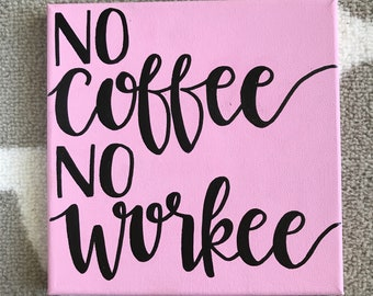 """8x8 """"No Coffee No Workee"""" Hand Lettered Canvas"""