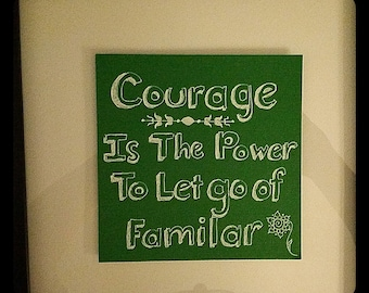 Courage Is The Power To Let Go Of Familar