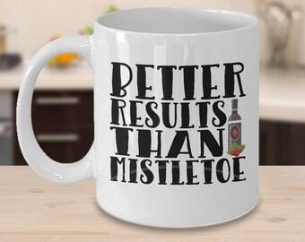 Wine Coffee Mug | Better Results Than Mistletoe | Coffee Mug With Saying