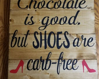 Chocolate is good, but shoes are carb-free Wood Sign
