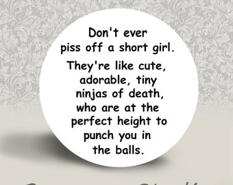 Don't Ever Piss off a Short Girl - PINBACK BUTTON or MAGNET - 1.25 inch round