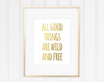All Good Things Are Wild And Free,  Faux Inspirational Quote,  Typographic Print,  Motivational Print,  Gold Quote Print,   Art, Framed
