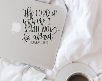 Artist - Celine Letters - THE LORD Is With Me I Shall Not Be Afraid PSALM 118:6 Laptop Decal - Faith Decal Faith Sticker - Religious Sticker