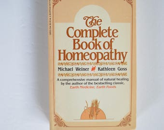 The Complete Book of Homeopathy by Michael Weiner and Kathleen Goss, Softcover Vintage Book, 1982 Bantam Books, Natural Healing Medicine