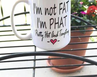 Humor gift, Humor mug, Funny mug, Funny gift, Custom Coffee Mug, Hilarious Coffee Mug, Gifts for her, Friendship gift, PHAT mug