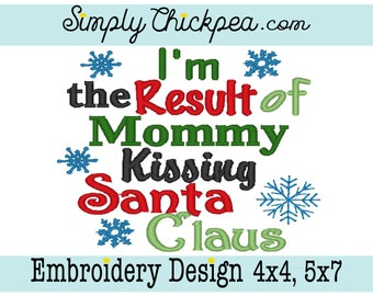 Embroidery Design - I'm the Result of Mommy Kissing Santa Claus - Christmas Saying - Snowflakes - For 4x4 and 5x7 Hoops