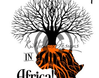 Africa Svg, Tree Roots Svg, Our Roots Run Deep In Africa Svg, Dxf File For Silhouette Cameo, Cricut Download
