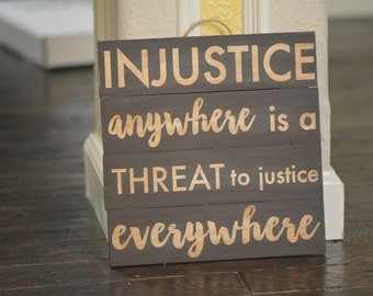 Injustice Anywhere// MLK Quote // Martin Luther King Jr Quote // Social Justice // Black Lives Matter Wood Sign