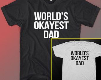 Worlds Okayest Dad Tee shirt Funny Gift Idea T-shirt