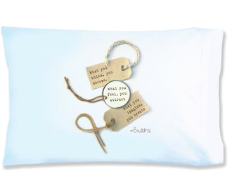 What you think you become. What you feel, you attract. What you imagine, you create   –Buddha. Pillows with inspirational sayings
