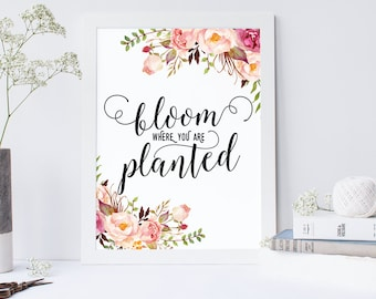 Bloom Where you are Planted - Typographic Print - Inspirational Art - Typography - Wall Print - Giclee Print - Floral Print