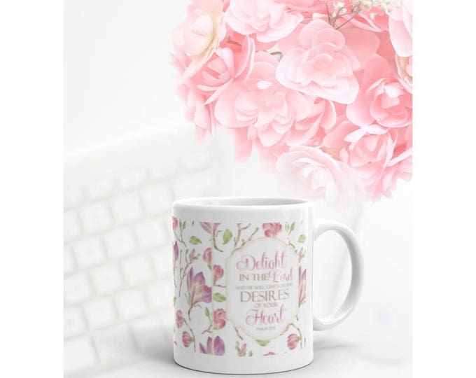 Scripture Mug - Delight In the Lord, Psalm 37:4 - White Ceramic Mug - 11 oz OR 15 oz