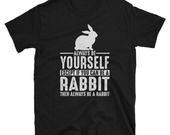 Rabbit Shirt - Always Be Yourself - Rabbit  Gift T-Shirt Spirit Animal Totem Tee