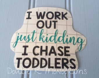 I Work Out - Just Kidding - I Chase Toddlers Laptop Decal / Custom Laptop decal / Pre-school teacher laptop decal / Mom life decal