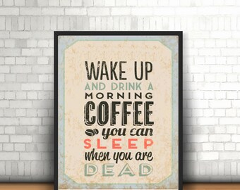 Retro Coffee Quote Print - A4 Kitchen Decor - Wake Up And Drink A Morning Coffee You Can Sleep When You Are Dead Quote - Digital Download