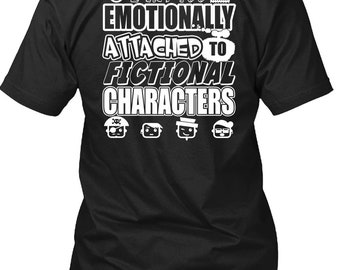 Emotionally Attached To Fictional Characters T Shirt, Being A Writer T Shirt