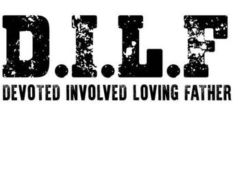 DILF - Devoted Involved Loving Father - Funny Shirt