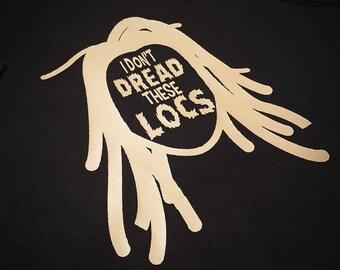 I Don't Dread These Locs T-shirt