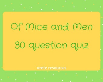 Thirty question quiz for 'Of Mice and Men'.