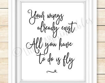 Your wings already exist all you have to do is fly, printable wall art, encouraging words, gift for friend, black and white