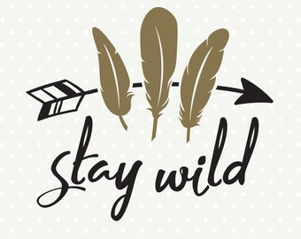 Stay Wild SVG file, SVG Saying file, Tribal Feather svg, Stay Wild download, Commercial svg file, Decal file, SVG cutting file, Iron on file
