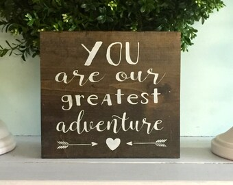 You are our greatest adventure, wood sign, wooden sign, arrow sign, you are our greatest adventure sign, custom sign, nursery sign,