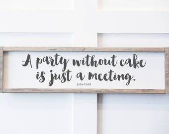 A Party Without Cake is Just a Meeting - Julia Child - Wood Sign