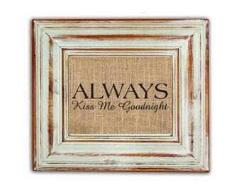 Always Kiss Me Goodnight Print / Always Kiss Me Good Night / Housewarming Gift / Wedding / Engagement Gift / Burlap Print / Bedroom Decor