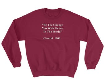 Be The Change You Wish To See In The World  Gandhi 1906 Sweatshirt