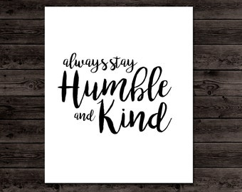always stay humble and kind 8x10 Print - Instant download