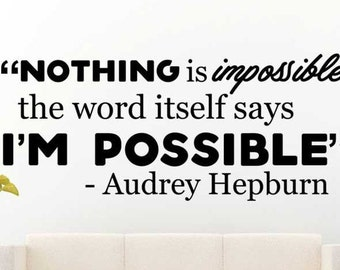 Nothing Is Impossible The Word Itself Says I'm Possible - Wall Decal , Wall Sticker Quote , Vinyl Transfer , Infamous Quote Decal