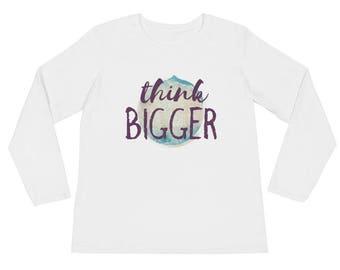 Think Bigger Shirt - Long Sleeved TShirt - Flourish at Artisan Indie Shirt - Flourish Merchandise